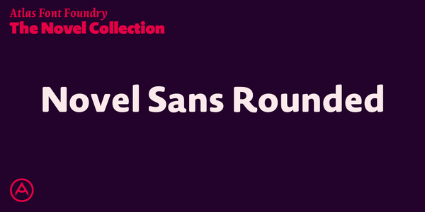 Small_atlas-font-foundry-typeface-collection-fontshop-novelsansrounded-01@2x
