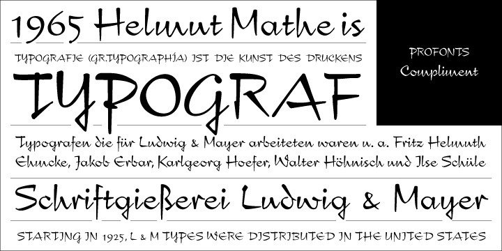 Compliment is a script design which is based on Hans Helmut Matheis' typeface designed for Ludwig & Mayer in 1965. Hans Helmut Matheis was one of the leading designers at Ludwig & Meyer and designed numerous type faces.    Ralph M. Unger redrew and digitized this font in 2004. His work is based on artwork taken from old East German font catalogues.