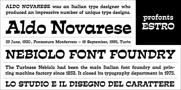 Estro was originally designed by Aldo Novarese in 1961 for the foundry Nebiolo. Estro can maybe be classified a combination of Egyptienne and script.