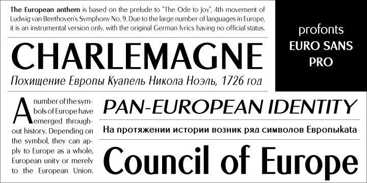 Euro Sans Pro – created by German type designer Ralph M. Unger - is a classical and modern Roman Sans Serif at the same time. The family comprises of 18 styles, each with more than 500 gyphs covering standard Latin, Central European, and Cyrillic. ??It is an all purpose typeface, a strong and expressive roman sans serif with a French touch to it. Euro Sans Pro provides excellent readability in all sizes, for small copy as well as for very large letters on posters and signs. The character complement also includes small caps and old style figures, and the corresponding OTF features are built into the fonts as well.