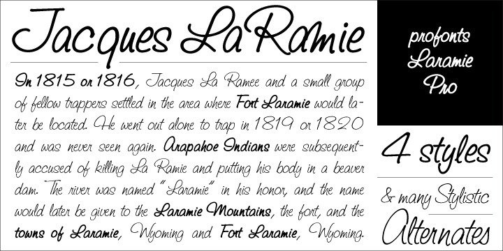 Laramie Pro is profonts script typeface family.  The character set covers about 1,400 glyphs for the complete Latin character set (West, East, Baltic, Turkish, Romanian), and a huge number of handmade ligatures and stylistic alternates to make it a perfect OpenType Pro script.    Laramie Pro is a very distinguished, modern and versatile script font.